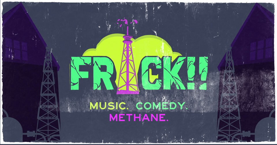 FRACK!! Music. Comedy. Methane | 11/24/2019